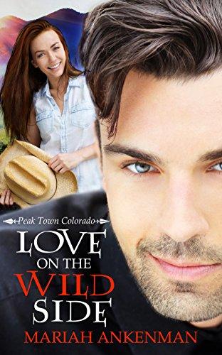 Love on the Wild Side (Peak Town, Colorado Book 2) Ankenman, Mariah