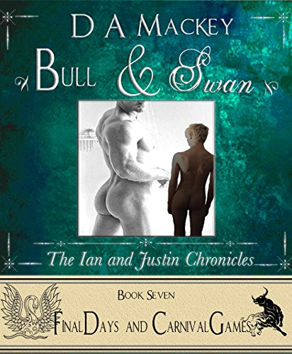 Bull & Swan (Book 7) : The Ian and Justin Chronicles: Final Days and Carnival Games D A Mackey