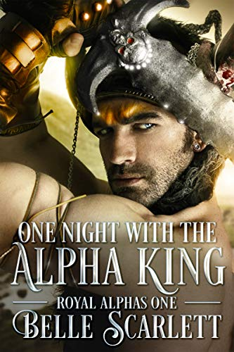 One Night With the Alpha King (Royal Alphas Book 1) Scarlett, Belle