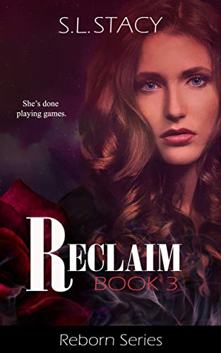 Reclaim (Reborn Book 3) S. L. Stacy