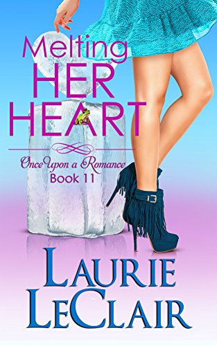 Melting Her Heart (Once Upon a Romance Series Book 11) LeClair, Laurie