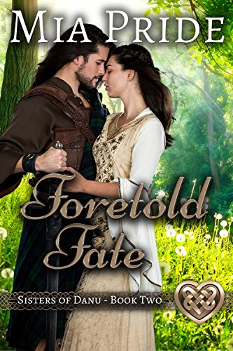 Foretold Fate (Sisters of Danu Series Book 2) Pride, Mia