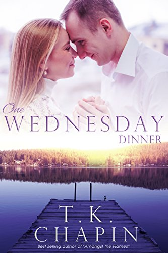 One Wednesday Dinner: Inspirational Romance (A Contemporary Christian Fiction Romance) (Diamond Lake Series Book 7) T.K. Chapin