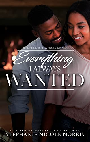 Everything I Always Wanted: A Friends to Lovers Romance Norris, Stephanie Nicole