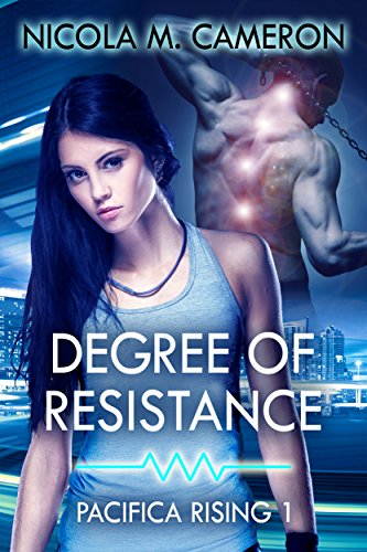 Degree of Resistance (Pacifica Rising Book 1) Nicola M. Cameron