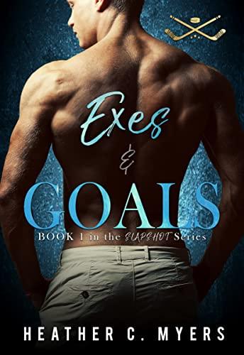 Exes and Goals: A Slapshot Novel (Slapshot Series Book 1) Heather C. Myers