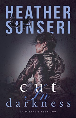 Cut in Darkness: In Darkness Book 2 Sunseri, Heather