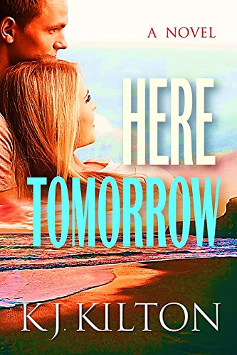 Here Tomorrow: A Novel K.J. Kilton