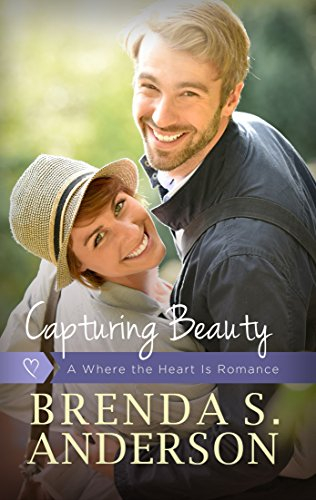 Capturing Beauty (A Where the Heart Is Romance, Book 2) Anderson, Brenda S.