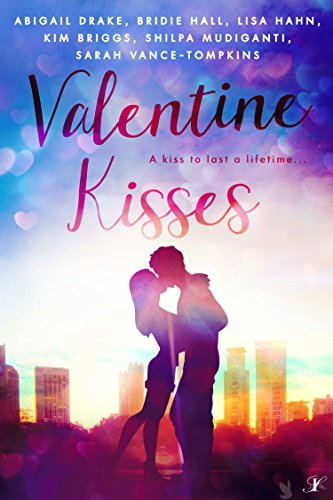 Valentine Kisses: A Kiss to Last a Lifetime Abigail Drake & Bridie Hall & Lisa Hahn & Kim Briggs & Shilpa Mudiganti