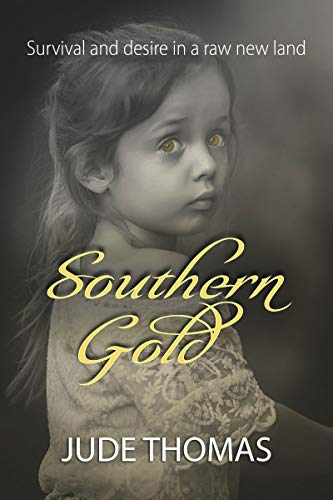 Southern Gold: Survival and Desire in a Raw New Land Jude Thomas