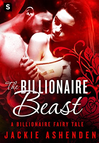 The Billionaire Beast: A Billionaire Romance (The Billionaire Fairy Tales) Ashenden, Jackie