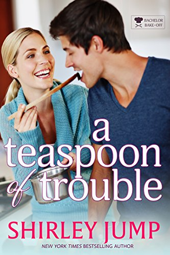 A Teaspoon of Trouble (The Bachelor Bake-Off Book 1) Jump, Shirley