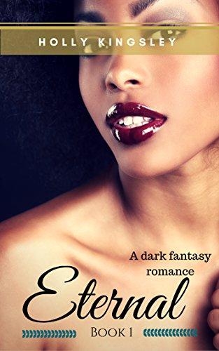 Eternal: A Dark Fantasy Romance (Eternal Series Book 1) Holly Kingsley