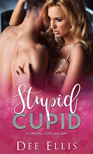 Stupid Cupid (Crystal Cove Holidays Book 2) Dee Ellis