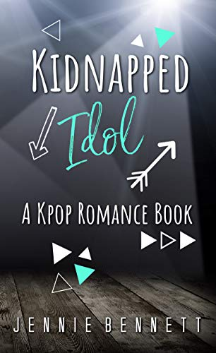 Kidnapped Idol: A Kpop Romance Book Jennie Bennett