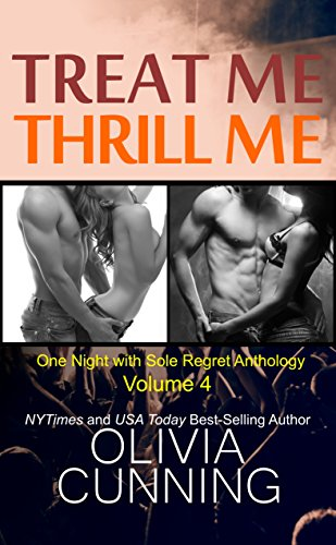 Treat Me, Thrill Me (One Night With Sole Regret Anthology Book 4) Cunning, Olivia