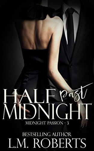 Half Past Midnight: Midnight Passion Novella - Part Three (Midnight Passion Trilogy Book 3) Roberts, L.M.