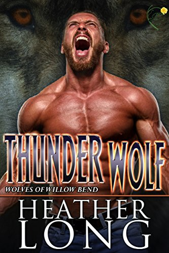 Thunder Wolf (Wolves of Willow Bend Book 11) Long, Heather