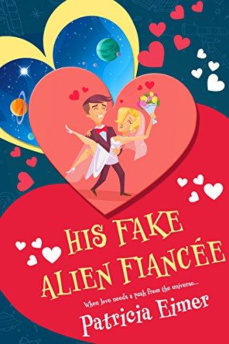 His Fake Alien Fiancée Eimer, Patricia