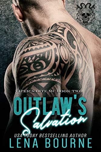 Outlaw's Salvation (A Viper's Bite MC Novel Book 2): A Bad Boy MC Romance (Viper's Bite MC) Lena Bourne