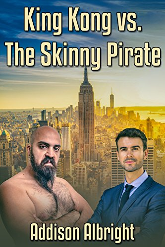 King Kong vs. The Skinny Pirate Addison Albright
