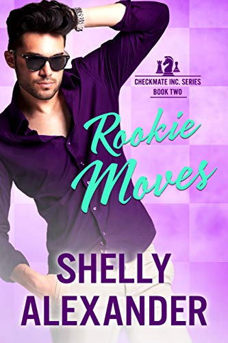 Rookie Moves - a Checkmate Inc. Novel Shelly Alexander