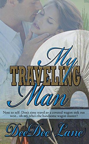 My Traveling Man (Slip in Time Series Book 4) DeeDee Lane