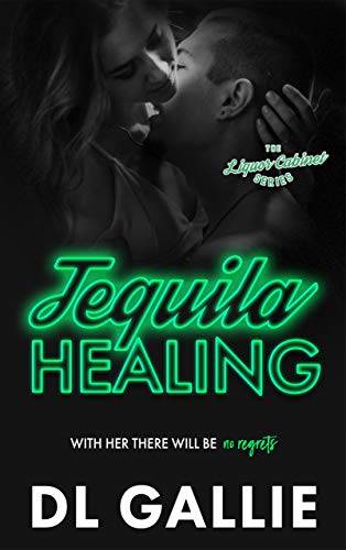 Tequila Healing: The Liquor Cabinet Series Gallie, DL