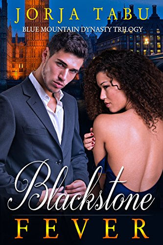 Blackstone Fever: A Blue Mountain Dynasty Romance (The Blue Mountain Dynasty Book 2) Jorja Tabu