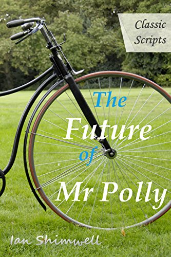 The Future of Mr Polly: Classic Scripts Shimwell, Ian