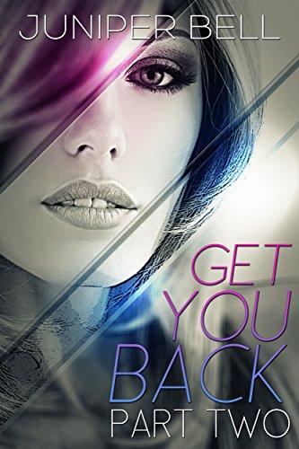 Get You Back : Part Two: Reunion Juniper Bell