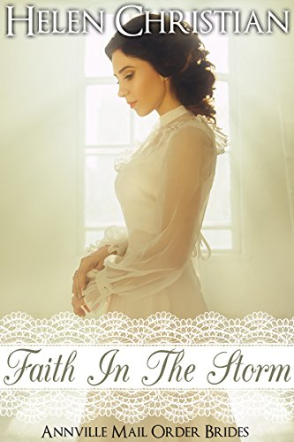 Faith in the Storm (The Annville Mail Order Brides Book 2) Christian, Helen