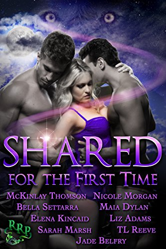 Shared for the First Time: A Paranormal Ménage Romance Boxset Reeve, TL Marsh, Sarah Morgan, Nicole Thomson, McKinlay Dylan, Maia Adams, Liz Belfry, Jade Kincaid, Elena Settara, Bella