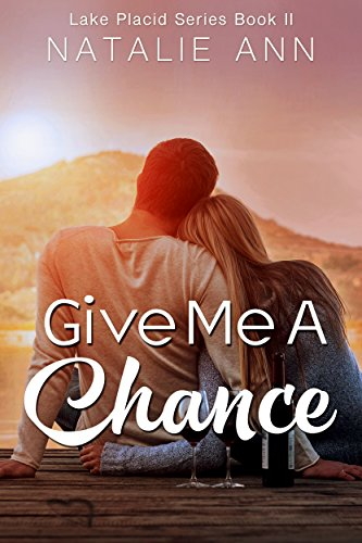 Give Me a Chance (Lake Placid Series Book 2) Ann, Natalie