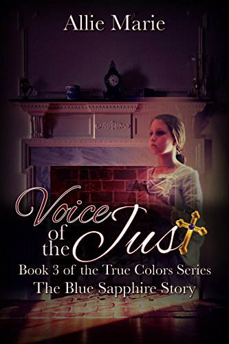 Voice of the Just: The Blue Sapphire Story (True Colors Series Book 3) Allie Marie