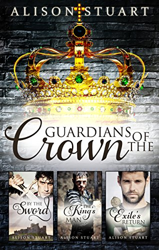 Guardians of the Crown Complete Collection/By the Sword/The King's Man/Exile's Return Stuart, Alison