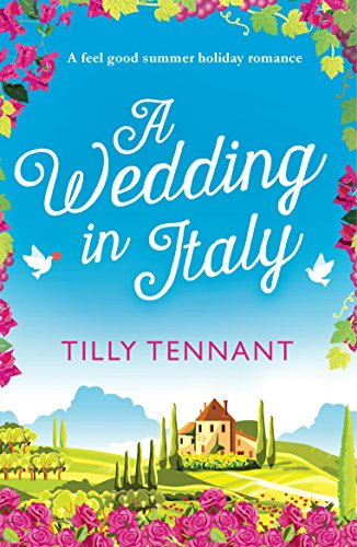 A Wedding in Italy: A Feel Good Summer Holiday Romance (From Italy With Love Book 2) Tennant, Tilly