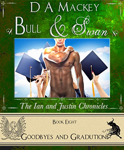 Bull & Swan (Book 8) : The Ian and Justin Chronicles: Goodbyes and Graduations Mackey, D A
