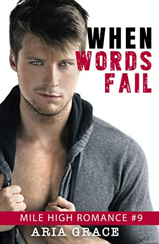 When Words Fail (Mile High Romance Book 9) Grace, Aria