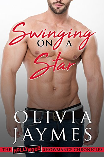 Swinging on a Star (The Hollywood Showmance Chronicles Book 2) Jaymes, Olivia