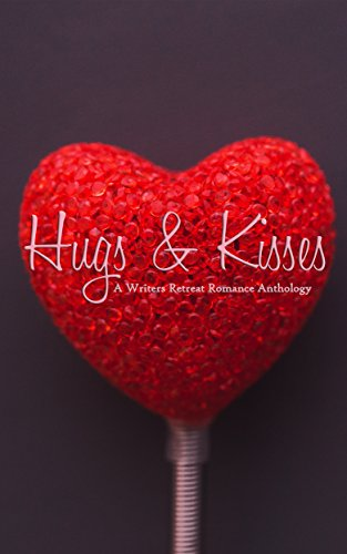 Hugs & Kisses: A Writer's Retreat Romance Anthology Demeter, E.H. Calry, Layne Gustavson, Ashley Rose Lynn, Alizabeth Meinville, Desiree Nicole, Chasity Rose, C.M. Scruggs, Katherine F. Sparrow, T.M. Thomson, J.S.