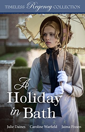 A Holiday in Bath (Timeless Regency Collection Book 7) Daines, Julie Warfield, Caroline Fixsen, Jaima