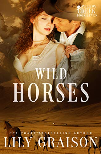 Wild Horses (The Willow Creek Series Book 7) Graison, Lily
