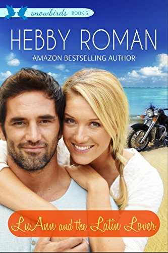 LuAnn and the Latin Lover (Snowbirds Series Book 3) Roman, Hebby