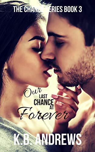 Our Last Chance at Forever (The Chance Series Book 3) Andrews, K.B.