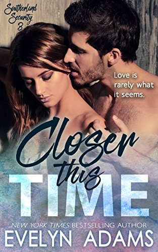 Closer This Time (Southerland Security Book 3) Adams, Evelyn