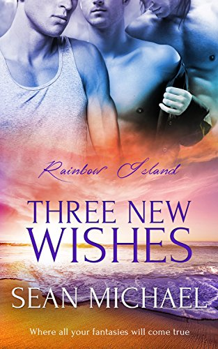 Three New Wishes: (A Gay Romance Novel) (Rainbow Island Book 3) Michael, Sean
