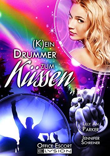 (K)ein Drummer Zum Küssen: Office-Escort-Novelle (German Edition) An Parker, Lilly Schreiner, Jennifer Uhlenbrock, Katinka