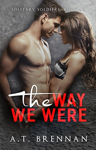 The Way We Were (Solitary Soldiers Book 2) Brennan, A.T.